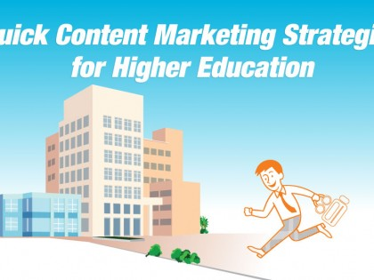 Quick Content Marketing Strategies for Higher Education