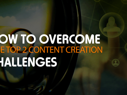 How to Overcome the Top 2 Content Creation Challenges