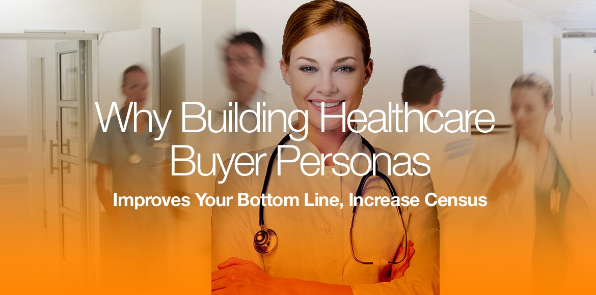 why-building-healthcare-buyer-personas-improves-your-bottom-line-increase-census