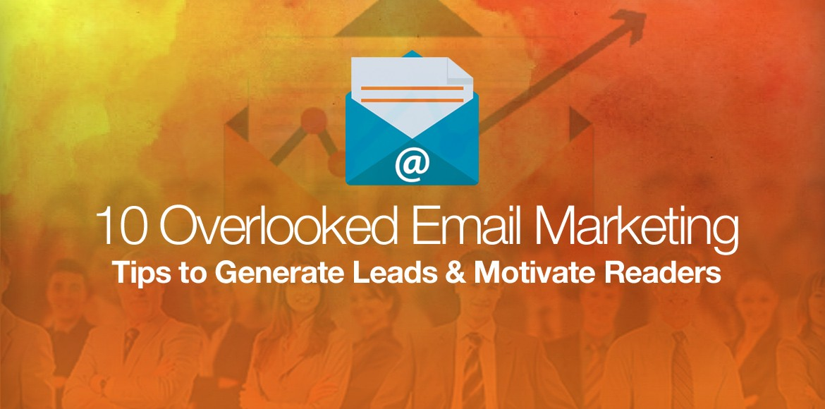 10-Overlooked-Email-Marketing-Tips-to-Generate-leads-Motivate-Readers
