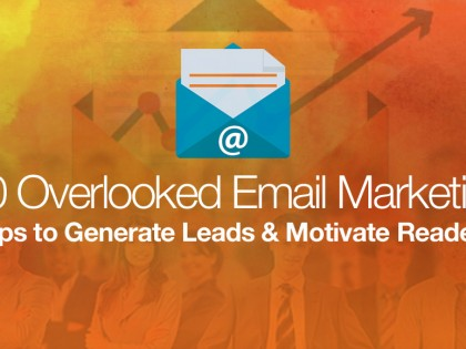 10 Overlooked Email Marketing Tips to Generate Leads and Motivate Readers