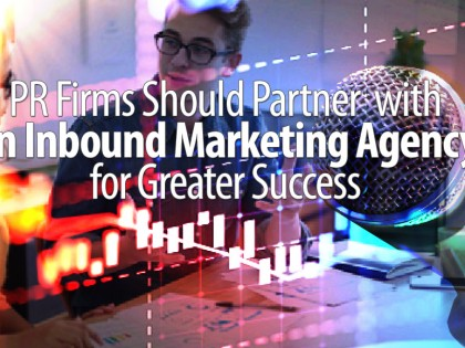 PR Firms Should Partner with An Inbound Marketing Agency for Greater Success