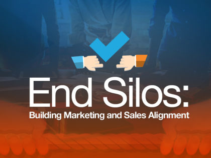 End Silos: Build Marketing & Sales Alignment
