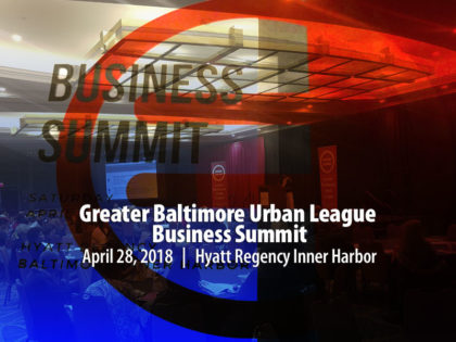 RECAP: 2018 Greater Baltimore Urban League Business Summit Helps Businesses To Grow